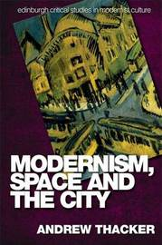 Modernism, Space and the City by Andrew Thacker