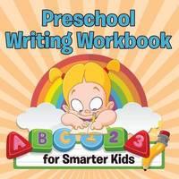 Preschool Writing Workbook for Smarter Kids by Speedy Publishing LLC
