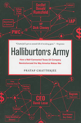 Halliburton's Army: How a Well-Connected Texas Oil Company Revolutionized the Way America Makes War by Pratap Chatterjee