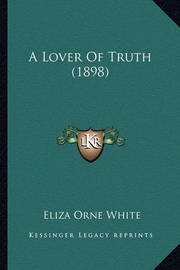 A Lover of Truth (1898) by Eliza Orne White
