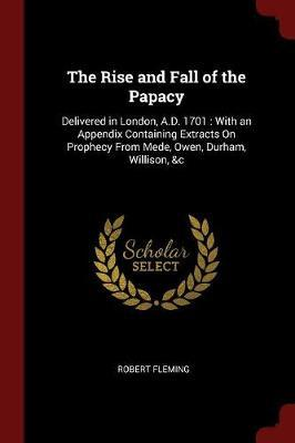 The Rise and Fall of the Papacy by Robert Fleming image