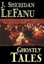 Ghostly Tales by Joseph Sheridan Le Fanu