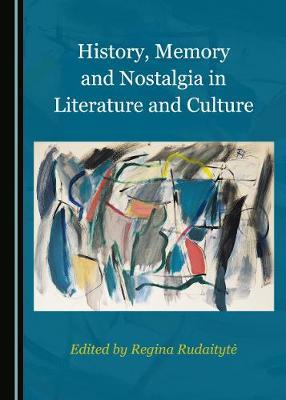 History, Memory and Nostalgia in Literature and Culture