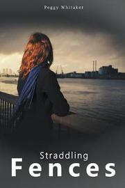 Straddling Fences by Peggy Whitaker
