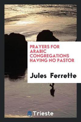 Prayers for Arabic Congregations Having No Pastor by Jules Ferrette
