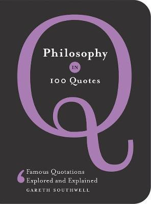 Philosophy in 100 Quotes by Gareth Southwell