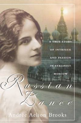 Russian Dance: A True Story of Intrigue and Passion in Stalinist Moscow by Andree Aelion Brooks image