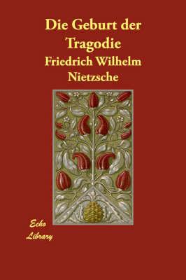 Die Geburt Der Trag?die by Friedrich Wilhelm Nietzsche