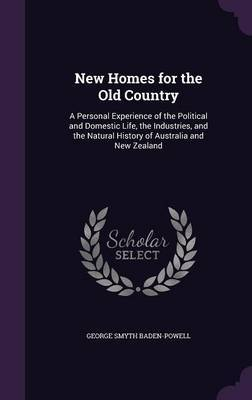 New Homes for the Old Country by George Smyth Baden- Powell