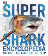Super Shark Encyclopedia: and Other Creatures of the Deep by DK