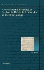 Conversos in the Responsa of Sephardic Halakhic Authorities in the 15th Century by Dora Zsom