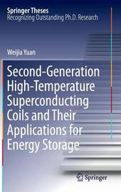 Second-Generation High-Temperature Superconducting Coils and Their Applications for Energy Storage by Weijia Yuan
