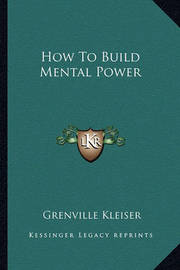 How to Build Mental Power by Grenville Kleiser