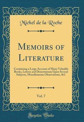 Memoirs of Literature, Vol. 7 by Michel De La Roche