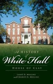 A History of White Hall by Lashe D Mullins image