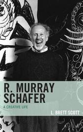 R. Murray Schafer by L. Brett Scott