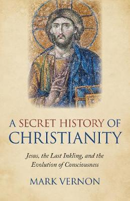Secret History of Christianity, A by Mark Vernon