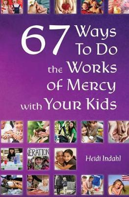 67 Ways to Do the Works of Mercy with Your Kids by Heidi Indahl image