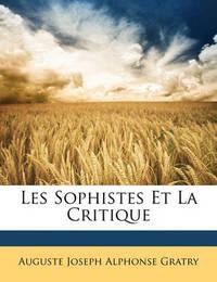 Les Sophistes Et La Critique by Auguste Joseph Alphonse Gratry