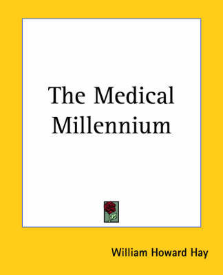 The Medical Millennium by William Howard Hay
