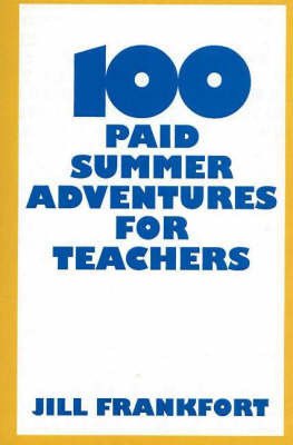 100 Paid Summer Adventures for Teachers by Jill Frankfort