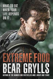 Extreme Food - What to Eat When Your Life Depends on it... by Bear Grylls