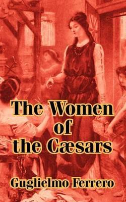 The Women of the C]sars by Guglielmo Ferrero
