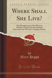Where Shall She Live? by Mary Higgs