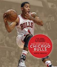 The NBA: A History of Hoops: The Story of the Chicago Bulls by Nate Frisch