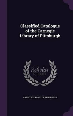 Classified Catalogue of the Carnegie Library of Pittsburgh