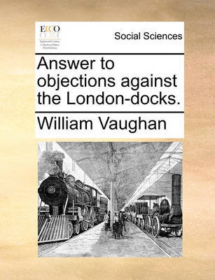 Answer to Objections Against the London-Docks by William Vaughan