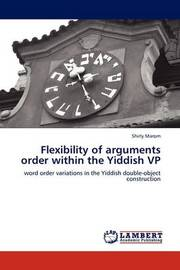 Flexibility of Arguments Order Within the Yiddish VP by Shirly Marom