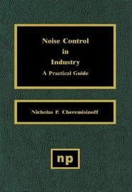 Noise Control in Industry by Nicholas P Cheremisinoff