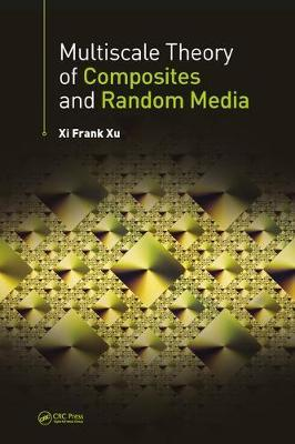 Multiscale Theory of Composites and Random Media by Xi Frank Xu