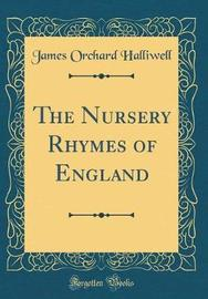 The Nursery Rhymes of England (Classic Reprint) by James Orchard Halliwell