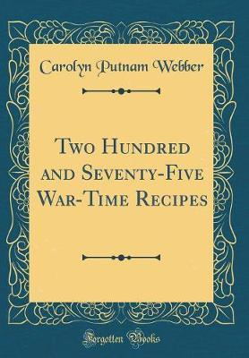 Two Hundred and Seventy-Five War-Time Recipes (Classic Reprint) by Carolyn Putnam Webber image
