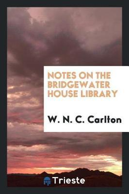 Notes on the Bridgewater House Library by W N.C Carlton image