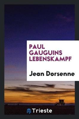 Paul Gauguins Lebenskampf by Jean Dorsenne