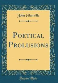 Poetical Prolusions (Classic Reprint) by John Glanville