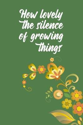 How lovely the silence of growing things by Charlie Brown Publishing
