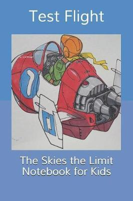 The Skies the Limit Notebook for Kids by Test Flight Notebooks