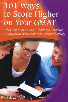 101 Ways to Score Higher on Your GMAT: What You Need to Know About the Graduate Management Admission Test Explained Simply by Arlene Connolly image