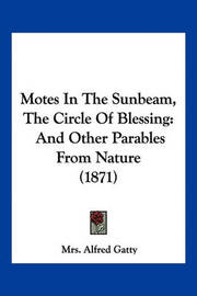 Motes in the Sunbeam, the Circle of Blessing: And Other Parables from Nature (1871) by Mrs Alfred Gatty image