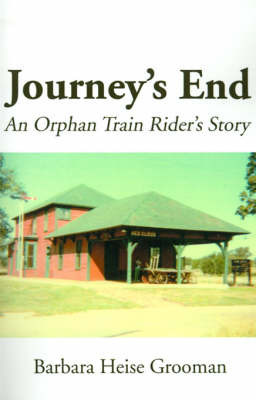 Journey's End: An Orphan Train Rider's Story by Barbara Heise Grooman