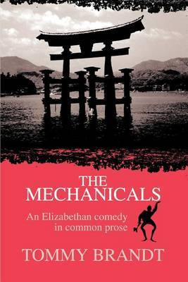 The Mechanicals: An Elizabethan Comedy in Common Prose by Tommy Brandt image
