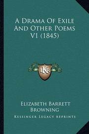 A Drama of Exile and Other Poems V1 (1845) by Elizabeth (Barrett) Browning