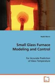 Small Glass Furnace Modeling and Control by Heath Morris