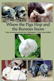 Where the Pigs Hop and the Bunnies Snore by Karen Tobler