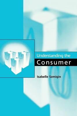 Understanding the Consumer by Isabelle Szmigin