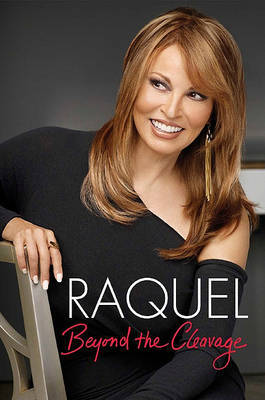 Raquel Welch: Beyond the Cleavage by Raquel Welch